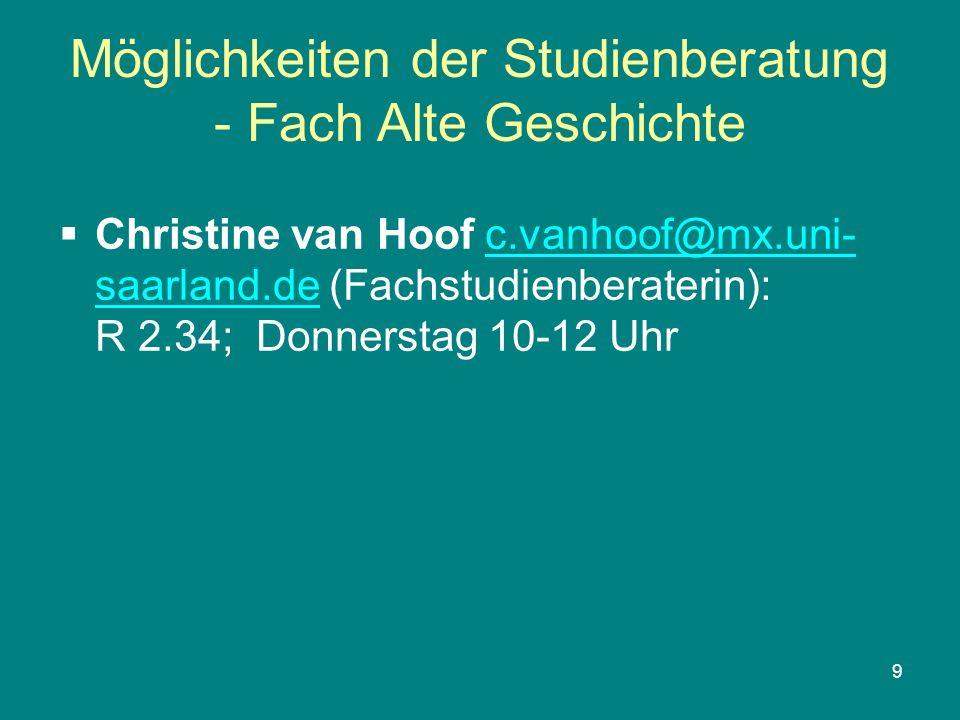 9 Möglichkeiten der Studienberatung - Fach Alte Geschichte Christine van Hoof c.vanhoof@mx.uni- saarland.de (Fachstudienberaterin): R 2.34; Donnerstag