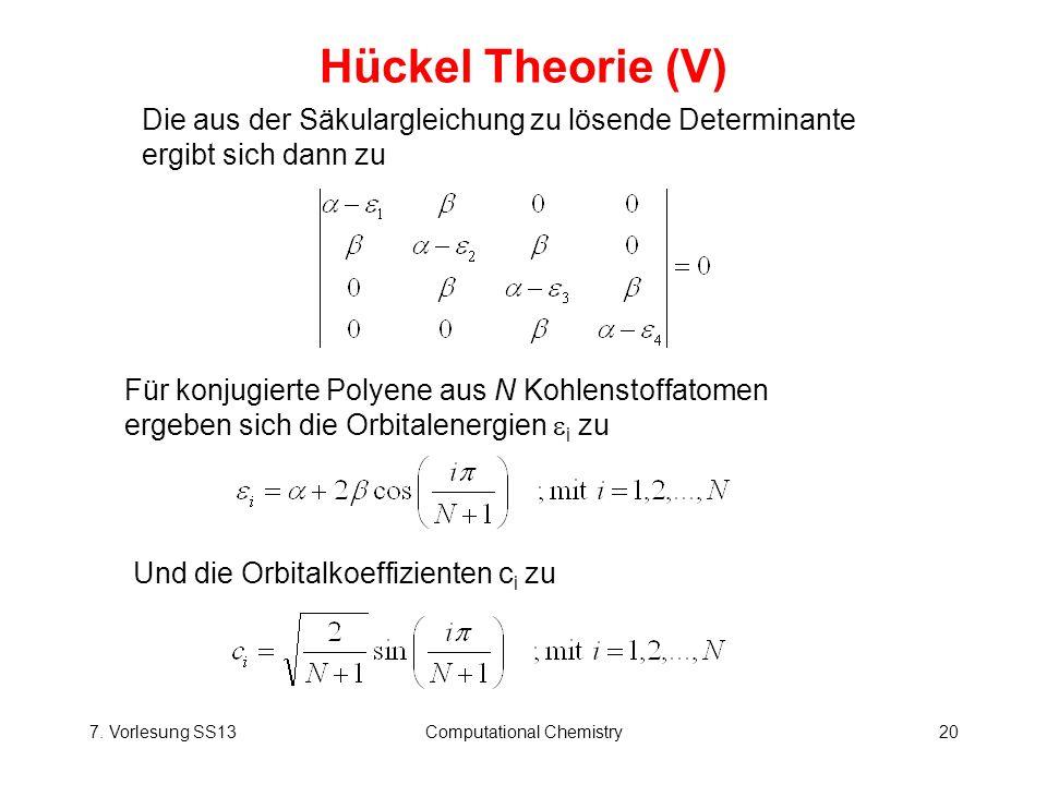 7. Vorlesung SS13Computational Chemistry20 Hückel Theorie (V) Die aus der Säkulargleichung zu lösende Determinante ergibt sich dann zu Für konjugierte