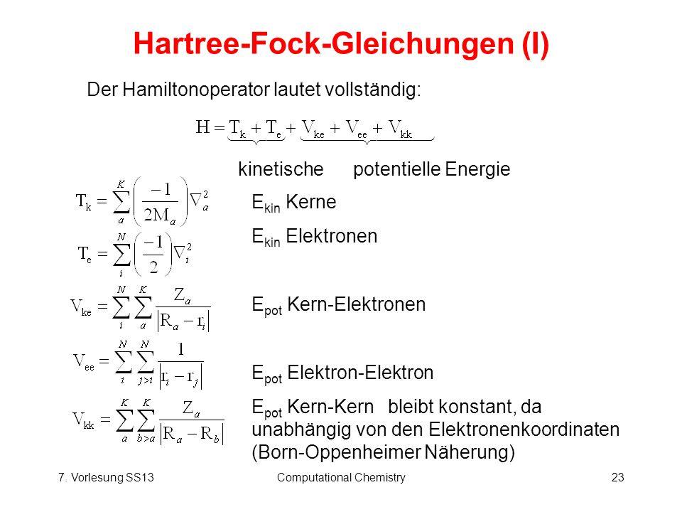 7. Vorlesung SS13Computational Chemistry23 Hartree-Fock-Gleichungen (I) Der Hamiltonoperator lautet vollständig: kinetische potentielle Energie E kin