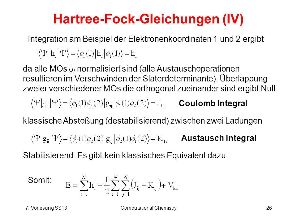 7. Vorlesung SS13Computational Chemistry26 Hartree-Fock-Gleichungen (IV) Integration am Beispiel der Elektronenkoordinaten 1 und 2 ergibt da alle MOs