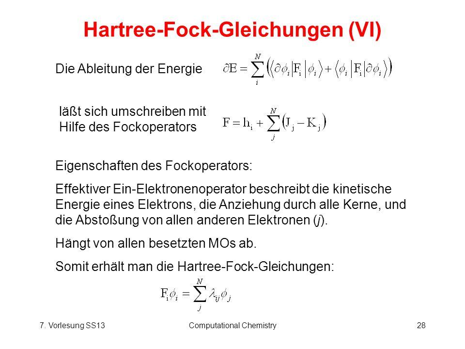 7. Vorlesung SS13Computational Chemistry28 Hartree-Fock-Gleichungen (VI) Die Ableitung der Energie läßt sich umschreiben mit Hilfe des Fockoperators E