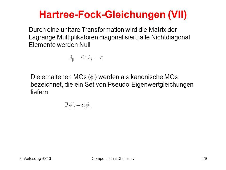 7. Vorlesung SS13Computational Chemistry29 Hartree-Fock-Gleichungen (VII) Durch eine unitäre Transformation wird die Matrix der Lagrange Multiplikator