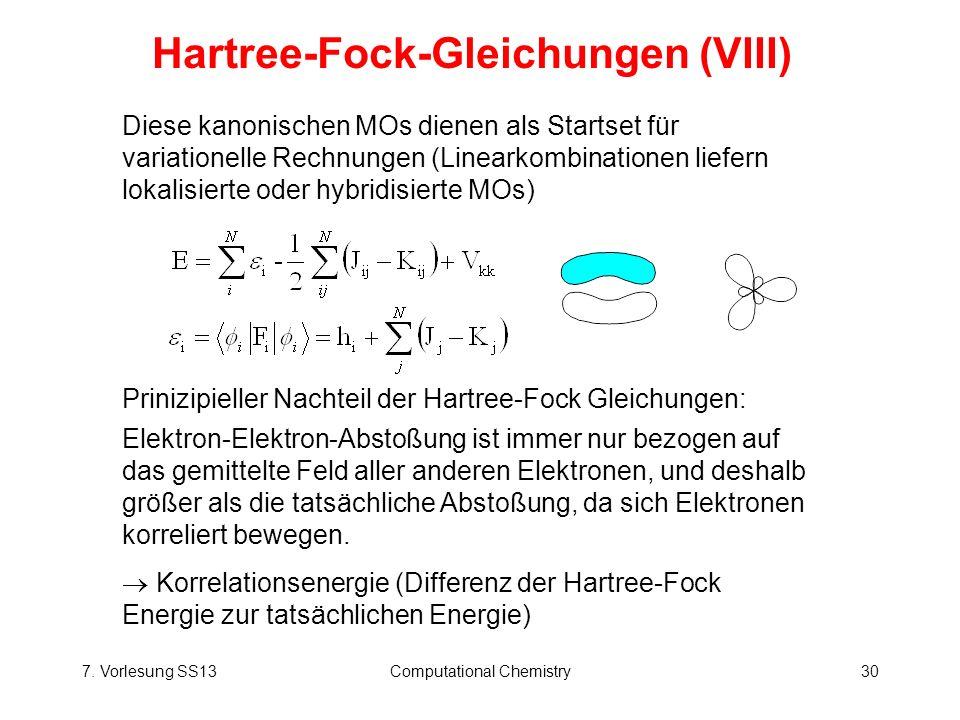 7. Vorlesung SS13Computational Chemistry30 Diese kanonischen MOs dienen als Startset für variationelle Rechnungen (Linearkombinationen liefern lokalis