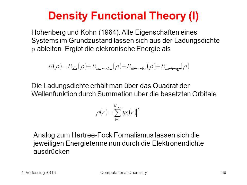 7. Vorlesung SS13Computational Chemistry36 Density Functional Theory (I) Hohenberg und Kohn (1964): Alle Eigenschaften eines Systems im Grundzustand l