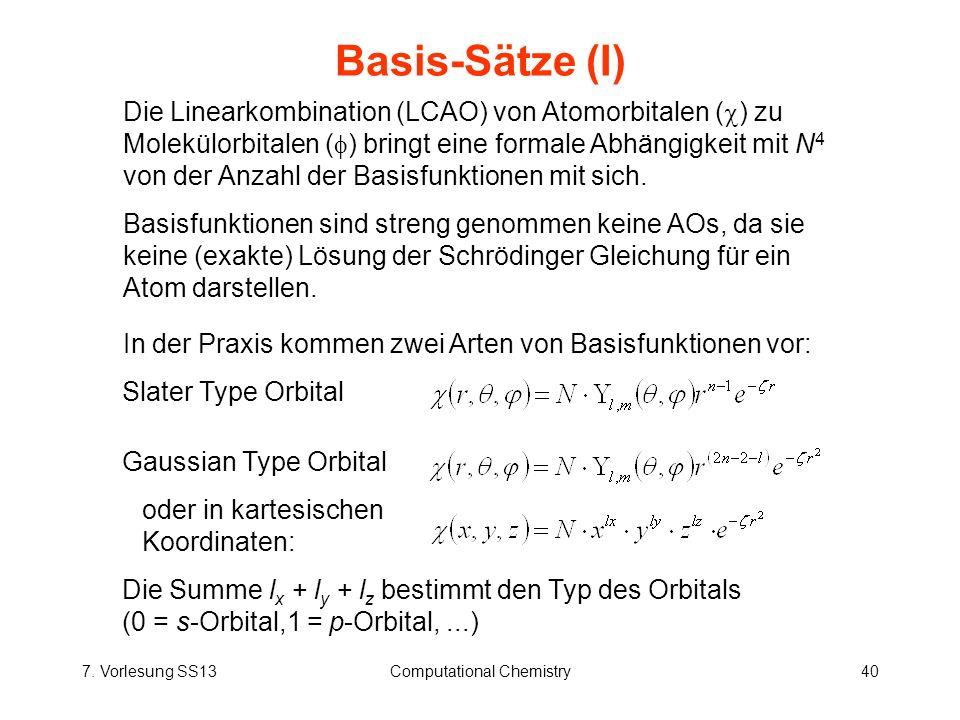 7. Vorlesung SS13Computational Chemistry40 Basis-Sätze (I) Slater Type Orbital Die Linearkombination (LCAO) von Atomorbitalen ( ) zu Molekülorbitalen