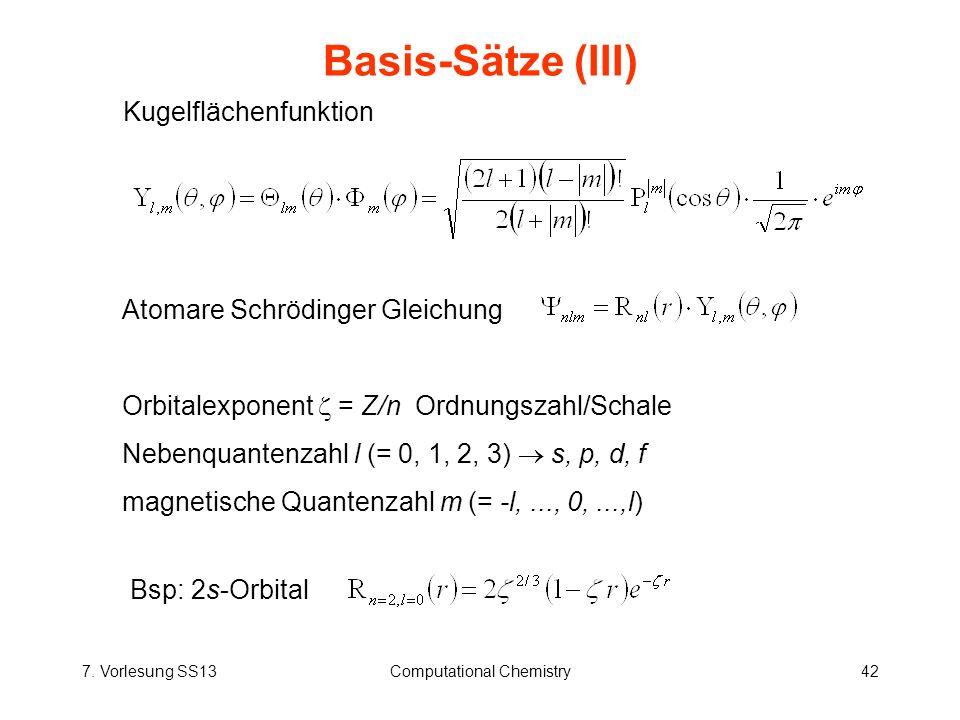 7. Vorlesung SS13Computational Chemistry42 Basis-Sätze (III) Kugelflächenfunktion Atomare Schrödinger Gleichung Orbitalexponent = Z/n Ordnungszahl/Sch
