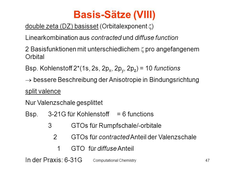 7. Vorlesung SS13Computational Chemistry47 Basis-Sätze (VIII) double zeta (DZ) basisset (Orbitalexponent ) Linearkombination aus contracted und diffus