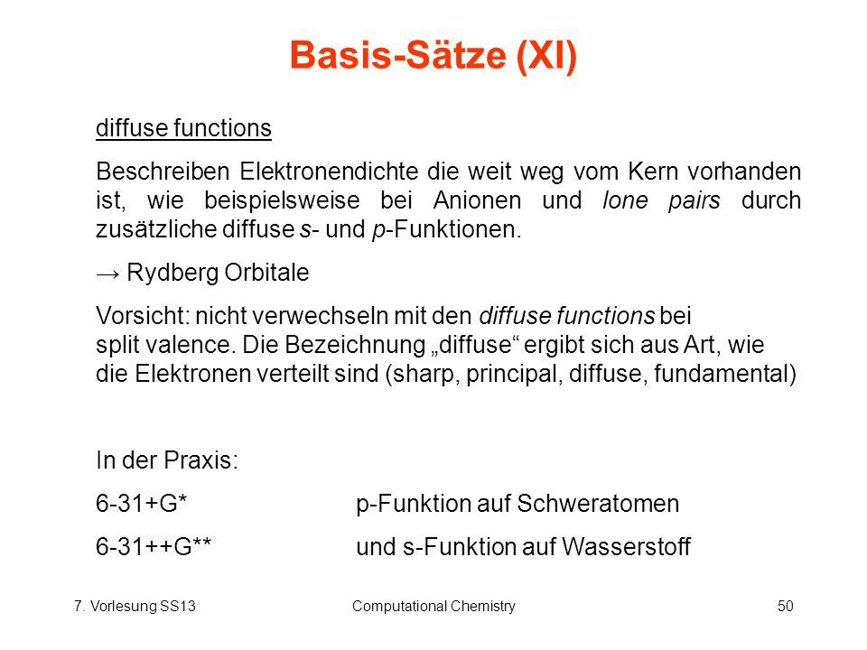 7. Vorlesung SS13Computational Chemistry50 Basis-Sätze (XI) diffuse functions Beschreiben Elektronendichte die weit weg vom Kern vorhanden ist, wie be