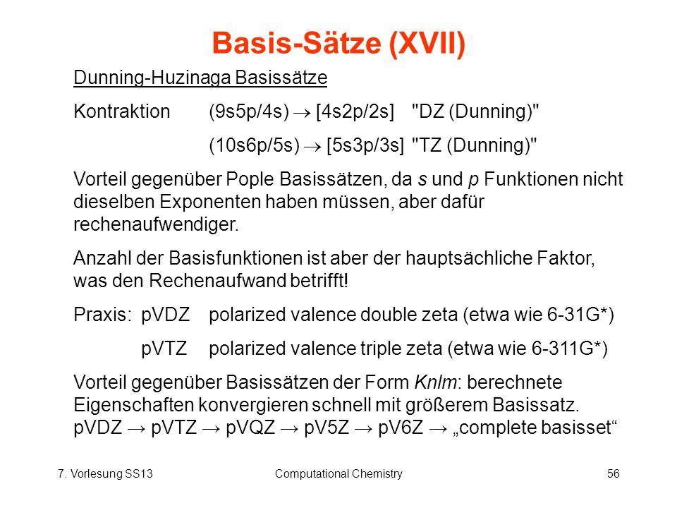 7. Vorlesung SS13Computational Chemistry56 Basis-Sätze (XVII) Dunning-Huzinaga Basissätze Kontraktion(9s5p/4s) [4s2p/2s]