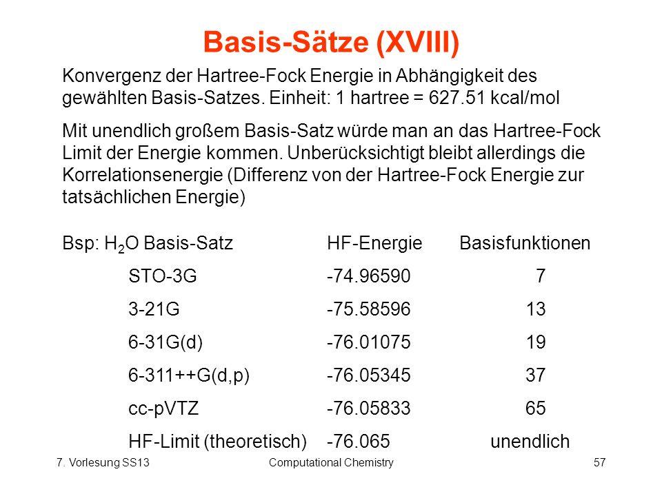 7. Vorlesung SS13Computational Chemistry57 Basis-Sätze (XVIII) Konvergenz der Hartree-Fock Energie in Abhängigkeit des gewählten Basis-Satzes. Einheit