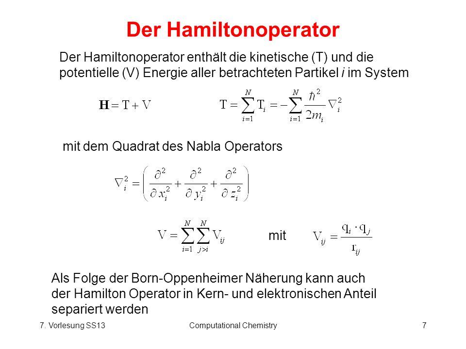7. Vorlesung SS13Computational Chemistry7 Der Hamiltonoperator mit dem Quadrat des Nabla Operators Der Hamiltonoperator enthält die kinetische (T) und