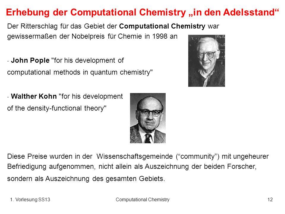 1. Vorlesung SS13Computational Chemistry12 Der Ritterschlag für das Gebiet der Computational Chemistry war gewissermaßen der Nobelpreis für Chemie in