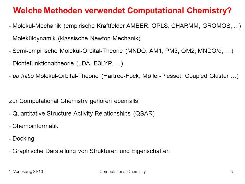 1. Vorlesung SS13Computational Chemistry15 - Molekül-Mechanik (empirische Kraftfelder AMBER, OPLS, CHARMM, GROMOS,...) - Moleküldynamik (klassische Ne