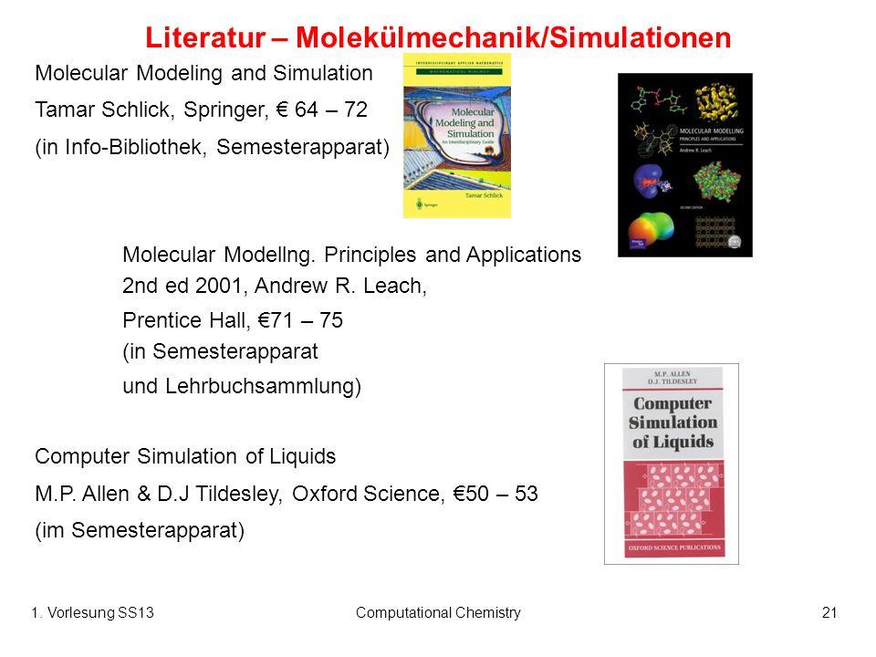 1. Vorlesung SS13Computational Chemistry21 Literatur – Molekülmechanik/Simulationen Molecular Modeling and Simulation Tamar Schlick, Springer, 64 – 72