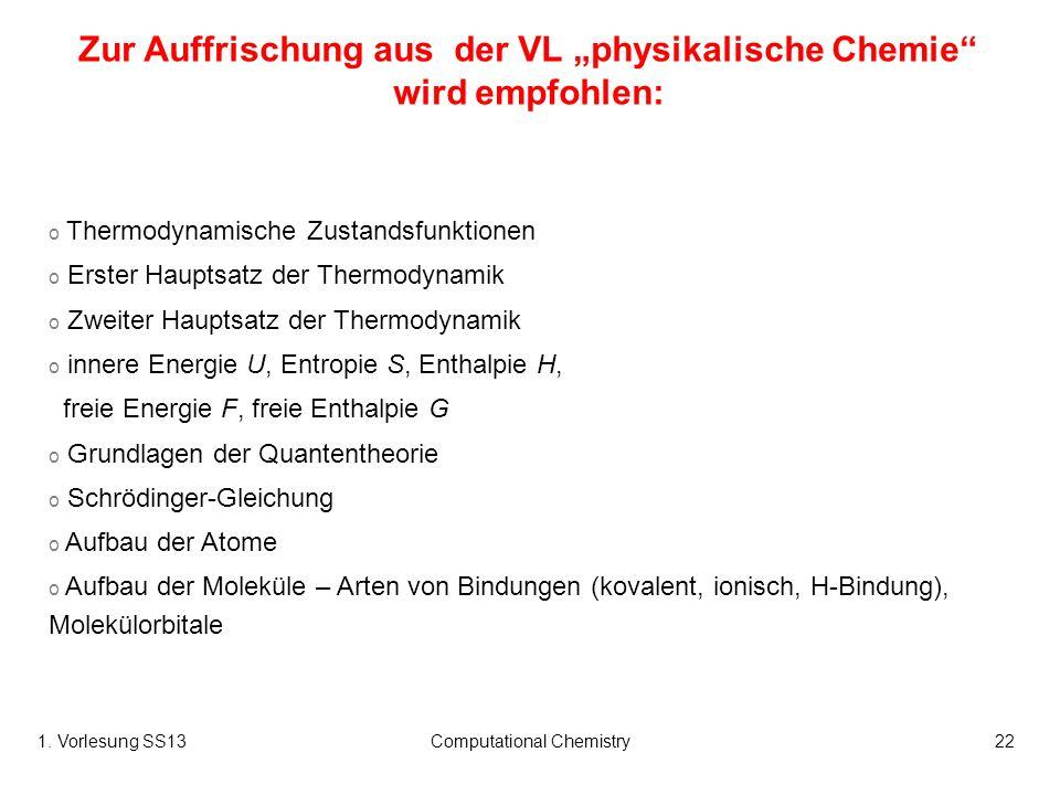 1. Vorlesung SS13Computational Chemistry22 o Thermodynamische Zustandsfunktionen o Erster Hauptsatz der Thermodynamik o Zweiter Hauptsatz der Thermody