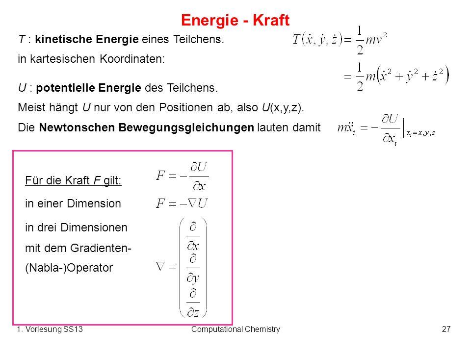 1. Vorlesung SS13Computational Chemistry27 U : potentielle Energie des Teilchens. Meist hängt U nur von den Positionen ab, also U(x,y,z). Die Newtonsc