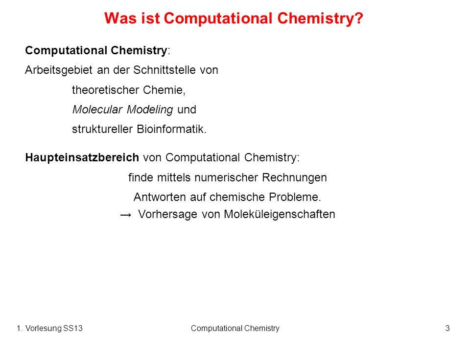 1. Vorlesung SS13Computational Chemistry3 Was ist Computational Chemistry? Computational Chemistry: Arbeitsgebiet an der Schnittstelle von theoretisch