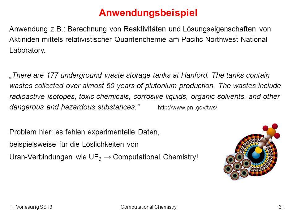 1. Vorlesung SS13Computational Chemistry31 Anwendungsbeispiel Anwendung z.B.: Berechnung von Reaktivitäten und Lösungseigenschaften von Aktiniden mitt
