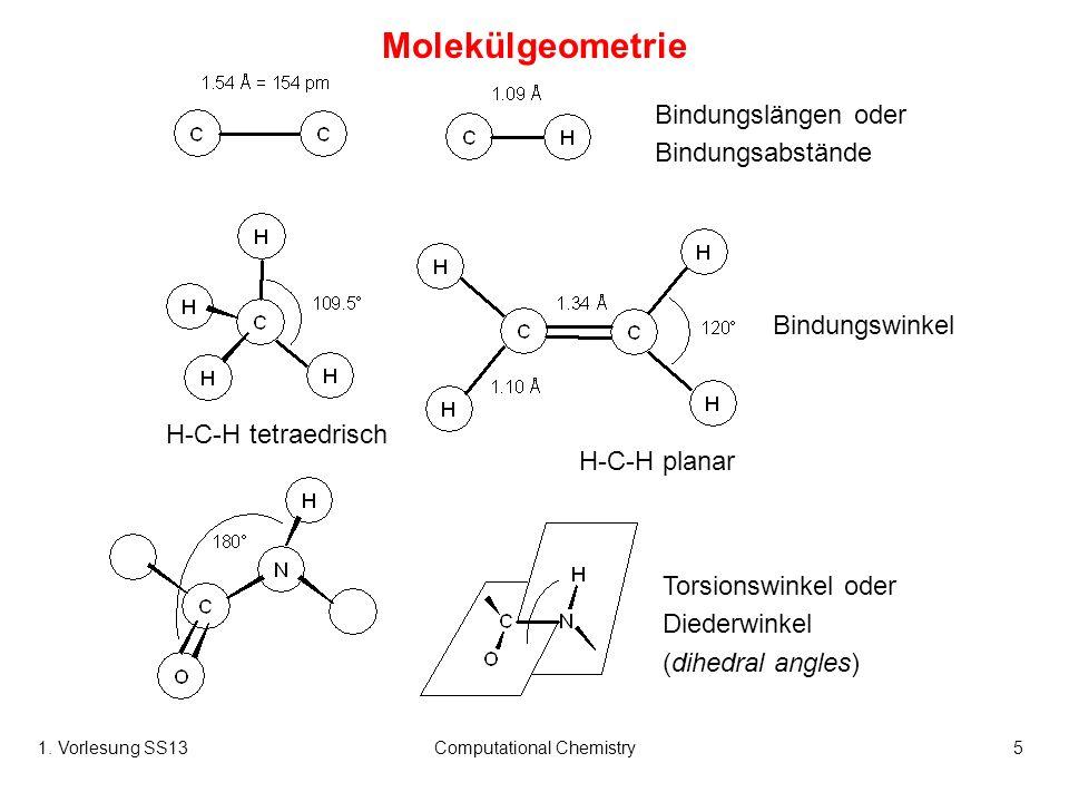1. Vorlesung SS13Computational Chemistry5 Molekülgeometrie Bindungslängen oder Bindungsabstände Bindungswinkel Torsionswinkel oder Diederwinkel (dihed