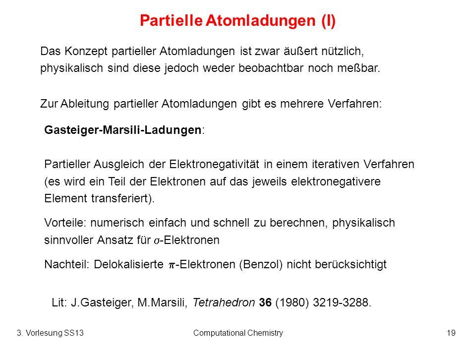 3. Vorlesung SS13Computational Chemistry19 Partielle Atomladungen (I) Das Konzept partieller Atomladungen ist zwar äußert nützlich, physikalisch sind