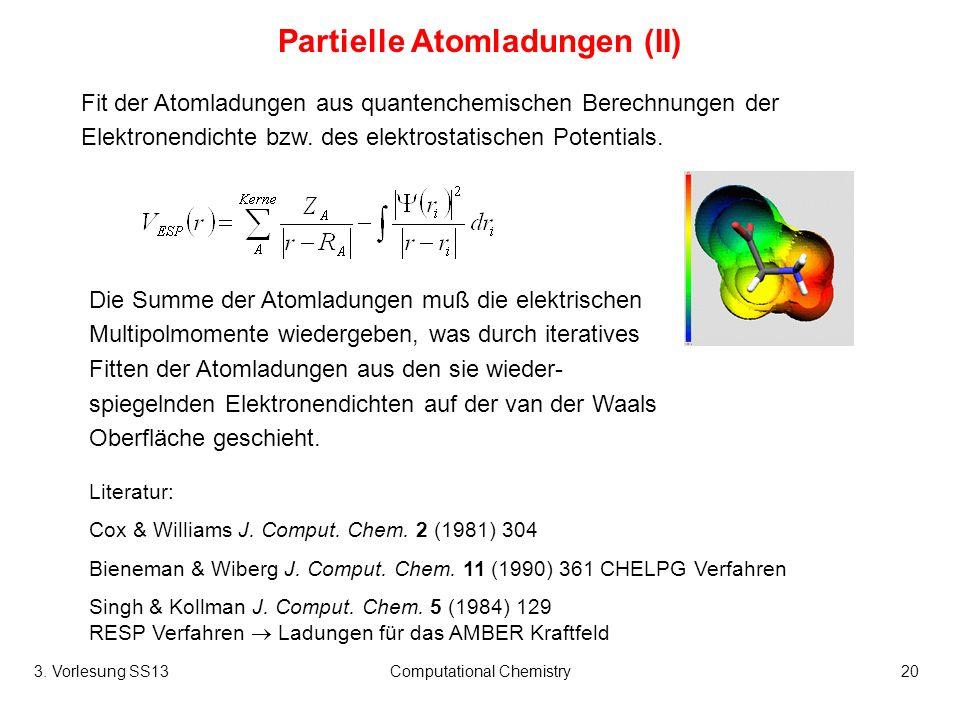 3. Vorlesung SS13Computational Chemistry20 Partielle Atomladungen (II) Fit der Atomladungen aus quantenchemischen Berechnungen der Elektronendichte bz