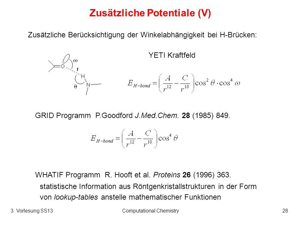 3. Vorlesung SS13Computational Chemistry28 Zusätzliche Potentiale (V) Zusätzliche Berücksichtigung der Winkelabhängigkeit bei H-Brücken: WHATIF Progra