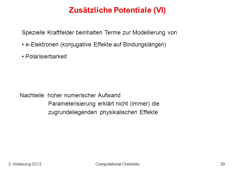 3. Vorlesung SS13Computational Chemistry29 Zusätzliche Potentiale (VI) Spezielle Kraftfelder beinhalten Terme zur Modellierung von -Elektronen (konjug