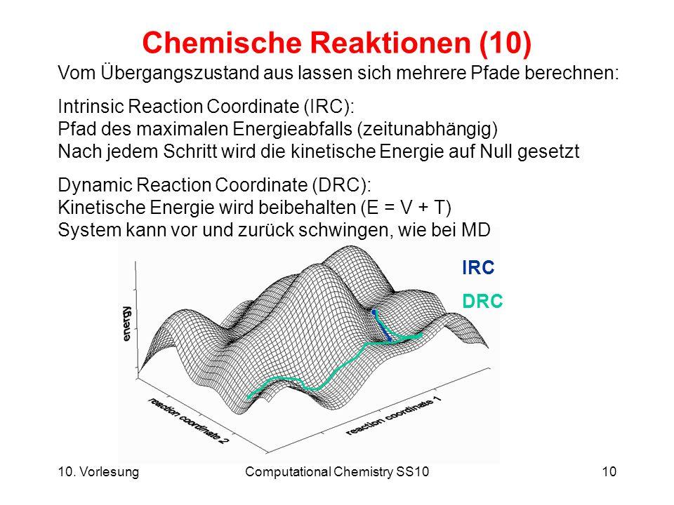 10. VorlesungComputational Chemistry SS1010 Chemische Reaktionen (10) Vom Übergangszustand aus lassen sich mehrere Pfade berechnen: Intrinsic Reaction