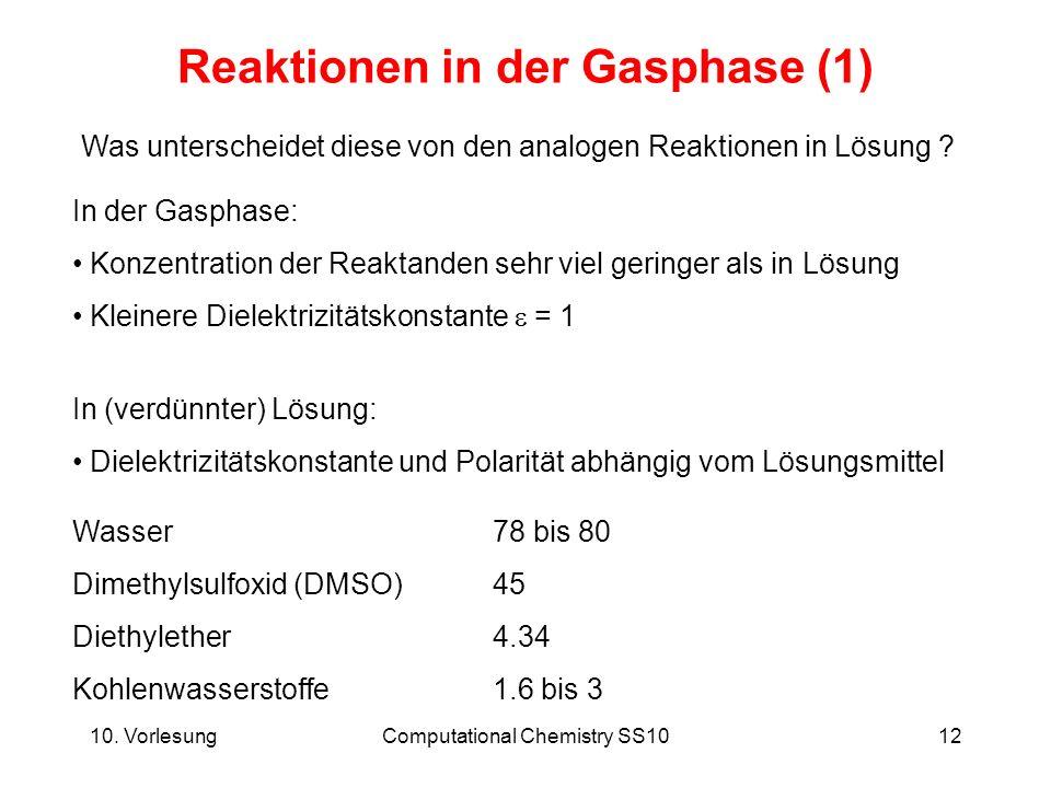 10. VorlesungComputational Chemistry SS1012 Reaktionen in der Gasphase (1) Was unterscheidet diese von den analogen Reaktionen in Lösung ? In der Gasp