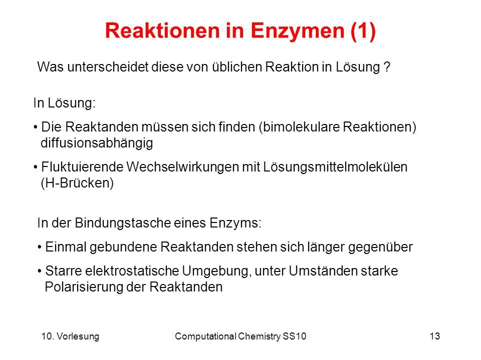 10. VorlesungComputational Chemistry SS1013 Reaktionen in Enzymen (1) Was unterscheidet diese von üblichen Reaktion in Lösung ? In Lösung: Die Reaktan