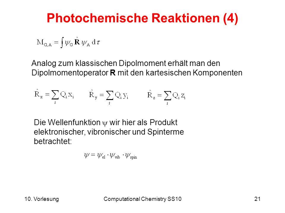 10. VorlesungComputational Chemistry SS1021 Photochemische Reaktionen (4) Analog zum klassischen Dipolmoment erhält man den Dipolmomentoperator R mit