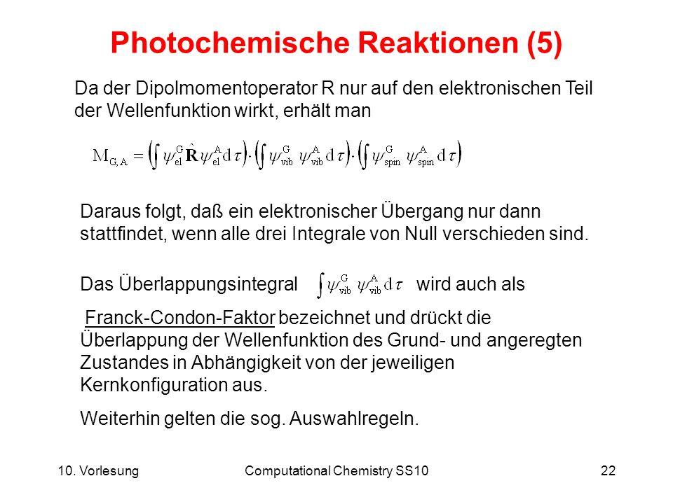 10. VorlesungComputational Chemistry SS1022 Photochemische Reaktionen (5) Da der Dipolmomentoperator R nur auf den elektronischen Teil der Wellenfunkt