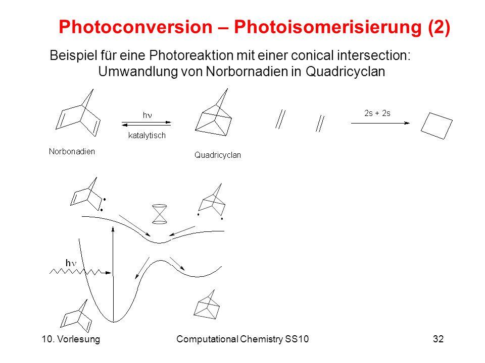 10. VorlesungComputational Chemistry SS1032 Photoconversion – Photoisomerisierung (2) Beispiel für eine Photoreaktion mit einer conical intersection: