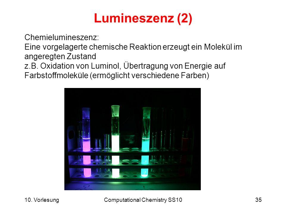 10. VorlesungComputational Chemistry SS1035 Lumineszenz (2) Chemielumineszenz: Eine vorgelagerte chemische Reaktion erzeugt ein Molekül im angeregten