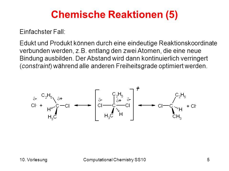 10. VorlesungComputational Chemistry SS105 Chemische Reaktionen (5) Einfachster Fall: Edukt und Produkt können durch eine eindeutige Reaktionskoordina