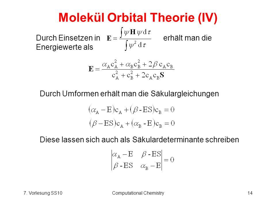 7. Vorlesung SS10Computational Chemistry14 Molekül Orbital Theorie (IV) Durch Einsetzen in erhält man die Energiewerte als Durch Umformen erhält man d