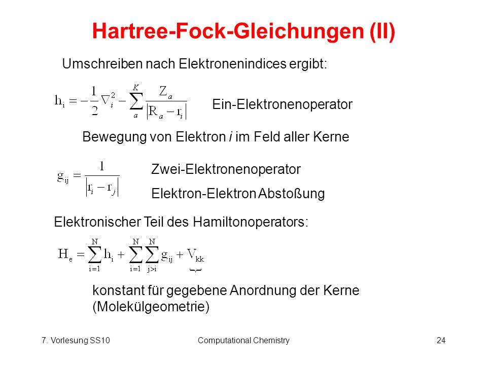 7. Vorlesung SS10Computational Chemistry24 Hartree-Fock-Gleichungen (II) Umschreiben nach Elektronenindices ergibt: Ein-Elektronenoperator Bewegung vo