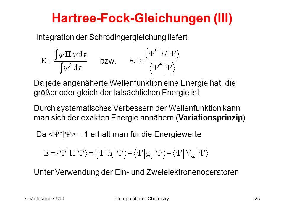 7. Vorlesung SS10Computational Chemistry25 Hartree-Fock-Gleichungen (III) Integration der Schrödingergleichung liefert Da jede angenäherte Wellenfunkt