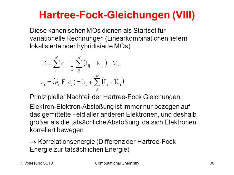 7. Vorlesung SS10Computational Chemistry30 Hartree-Fock-Gleichungen (VIII) Diese kanonischen MOs dienen als Startset für variationelle Rechnungen (Lin