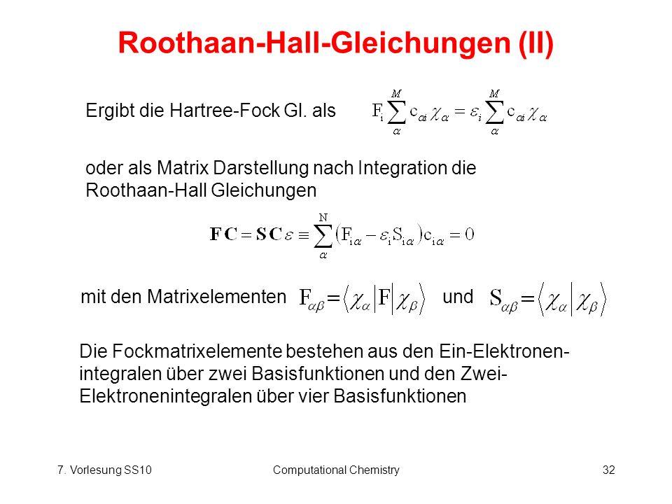 7. Vorlesung SS10Computational Chemistry32 Roothaan-Hall-Gleichungen (II) oder als Matrix Darstellung nach Integration die Roothaan-Hall Gleichungen m