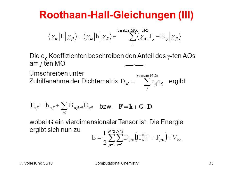 7. Vorlesung SS10Computational Chemistry33 Roothaan-Hall-Gleichungen (III) Die c j Koeffizienten beschreiben den Anteil des -ten AOs am j-ten MO Umsch