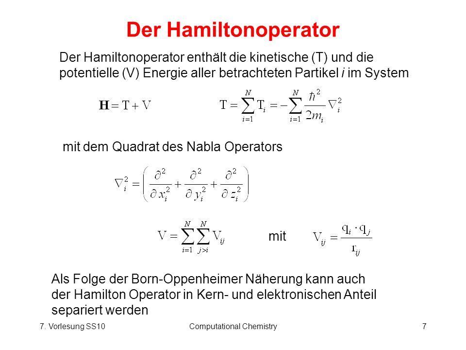 7. Vorlesung SS10Computational Chemistry7 Der Hamiltonoperator mit dem Quadrat des Nabla Operators Der Hamiltonoperator enthält die kinetische (T) und