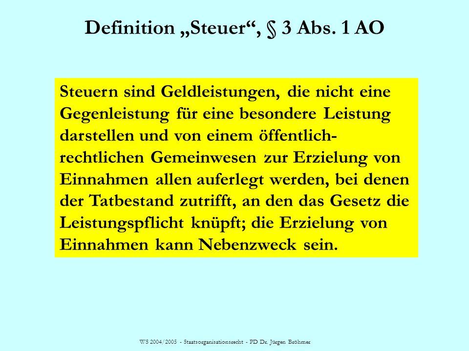 WS 2004/2005 - Staatsorganisationsrecht - PD Dr. Jürgen Bröhmer Definition Steuer, § 3 Abs. 1 AO Steuern sind Geldleistungen, die nicht eine Gegenleis