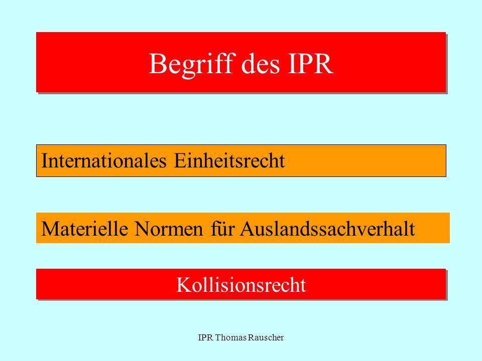 IPR Thomas Rauscher Begriff des IPR Internationales Einheitsrecht Materielle Normen für Auslandssachverhalt Kollisionsrecht