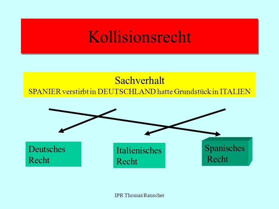 IPR Thomas Rauscher Kollisionsrecht Sachverhalt SPANIER verstirbt in DEUTSCHLAND hatte Grundstück in ITALIEN Deutsches Recht Italienisches Recht Spani