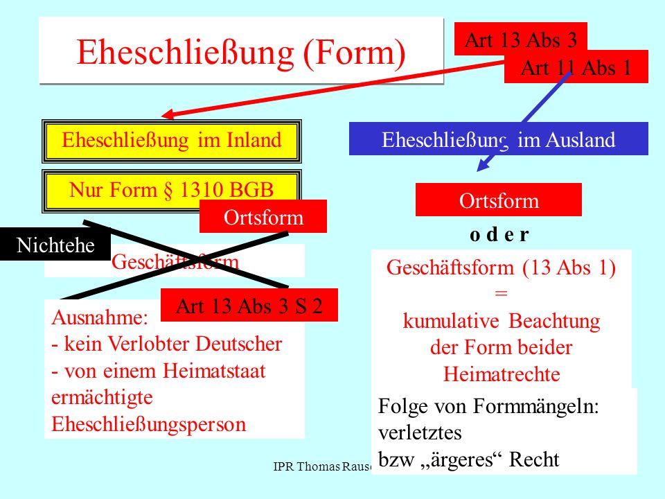 IPR Thomas Rauscher Eheschließung (Form) Art 13 Abs 3 Eheschließung im Inland Nur Form § 1310 BGB Art 11 Abs 1 Ortsform Geschäftsform Ausnahme: - kein