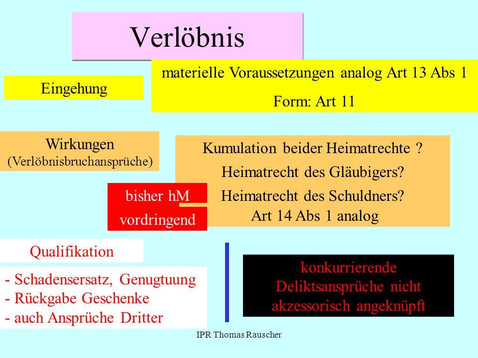 IPR Thomas Rauscher Verlöbnis Eingehung materielle Voraussetzungen analog Art 13 Abs 1 Form: Art 11 Wirkungen (Verlöbnisbruchansprüche) Kumulation bei