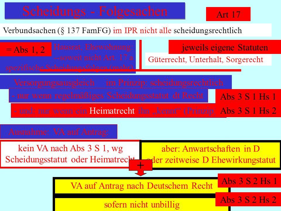 IPR Thomas Rauscher Scheidungs - Folgesachen Art 17 Verbundsachen (§ 137 FamFG) im IPR nicht alle scheidungsrechtlich Hausrat, Ehewohnung: --soweit ni