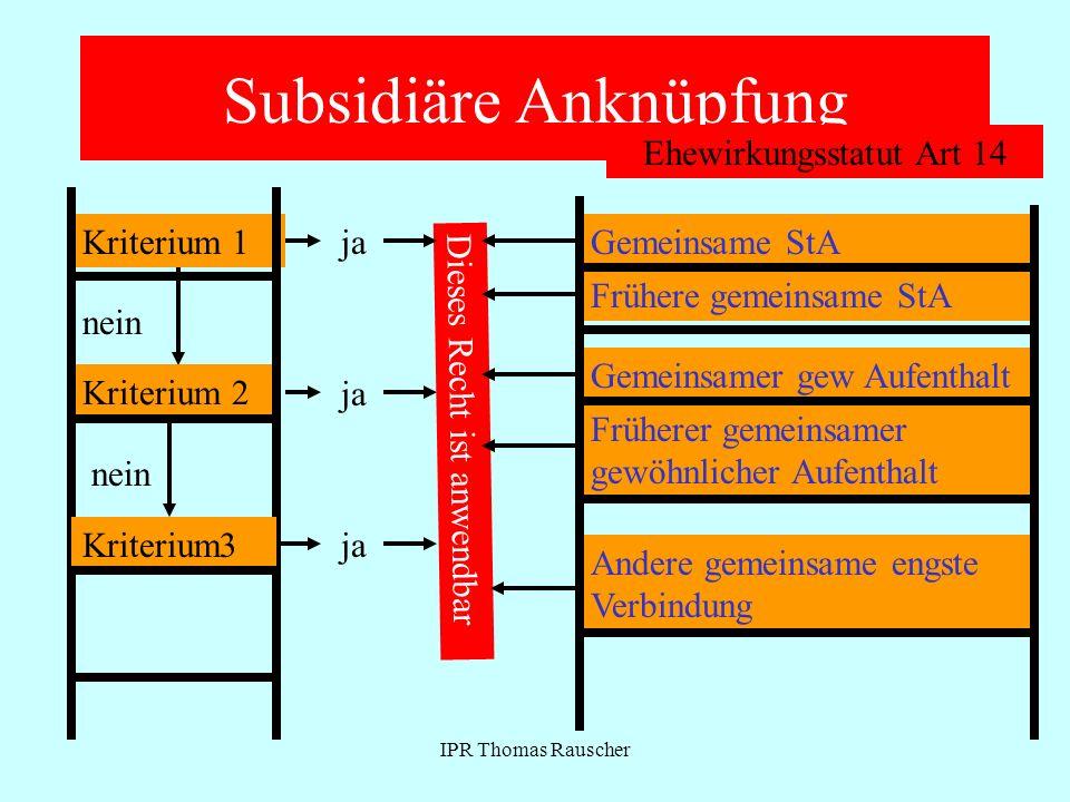 IPR Thomas Rauscher Subsidiäre Anknüpfung Kriterium 1ja Dieses Recht ist anwendbar nein Kriterium 2 ja nein Kriterium3ja Ehewirkungsstatut Art 14 Geme