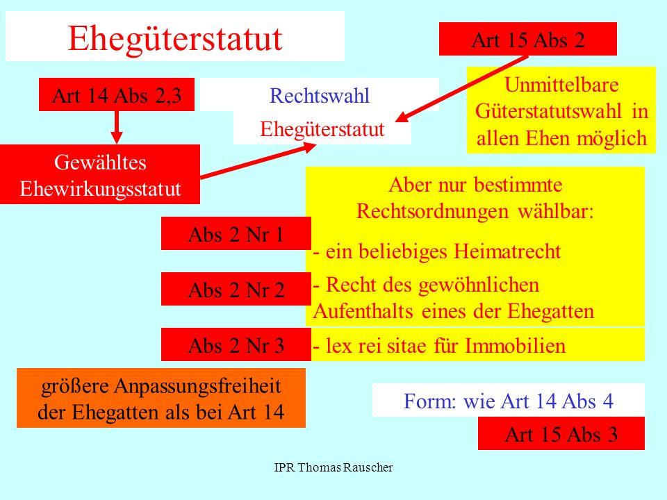IPR Thomas Rauscher Ehegüterstatut RechtswahlArt 14 Abs 2,3 Gewähltes Ehewirkungsstatut Ehegüterstatut Art 15 Abs 2 Unmittelbare Güterstatutswahl in a